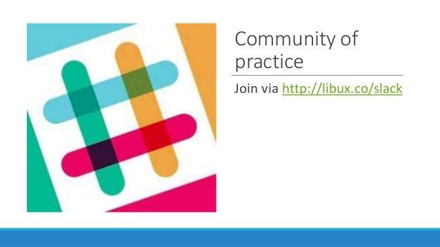 Community of practice Join via http://libux.co/slack