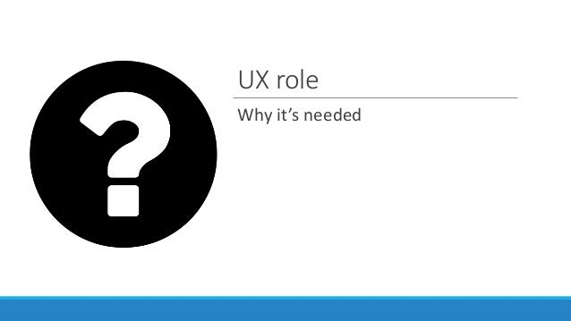 UX role Why it's needed