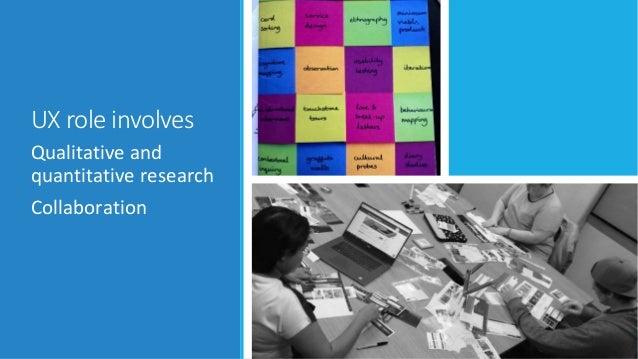 UX role involves Qualitative and quantitative research Collaboration