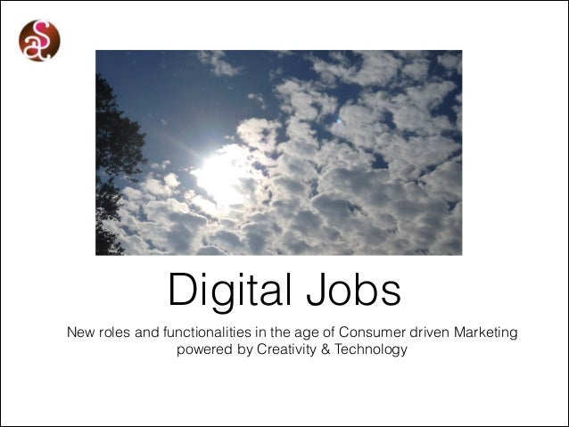 Digital Jobs New roles and functionalities in the age of Consumer driven Marketing powered by Creativity & Technology