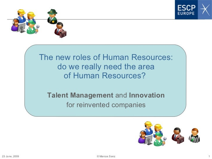 The new roles of Human Resources: do we really need the area of Human Resources?  Talent Management  and  Innovation for r...