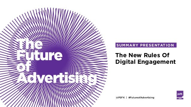 @PSFK | #FutureofAdvertising LABS The Future of Advertising The New Rules Of Digital Engagement SUMMARY PRESENTATION
