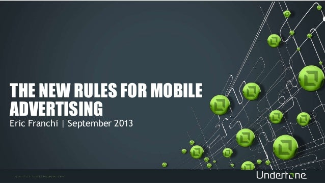 THE NEW RULES FOR MOBILE ADVERTISING Eric Franchi | September 2013