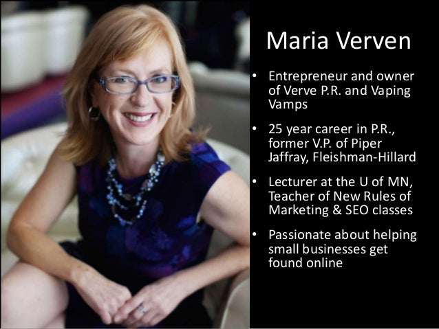 Maria Verven• Entrepreneur and ownerof Verve P.R. and VapingVamps• 25 year career in P.R.,former V.P. of PiperJaffray, Fle...