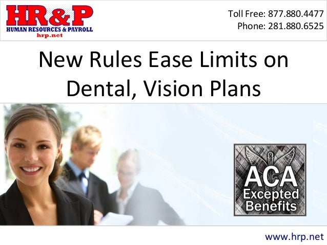 Toll Free: 877.880.4477 Phone: 281.880.6525 www.hrp.net New Rules Ease Limits on Dental, Vision Plans