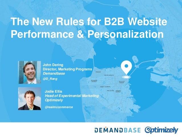 The New Rules for B2B Website Performance & Personalization John Dering Director, Marketing Programs Demandbase @D_Rang Jo...