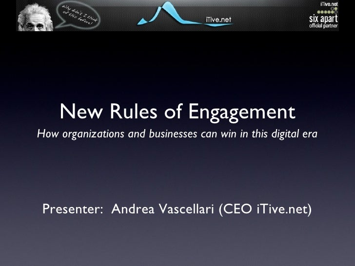 New Rules of Engagement Presenter:  Andrea Vascellari (CEO iTive.net) How organizations and businesses can win in this dig...