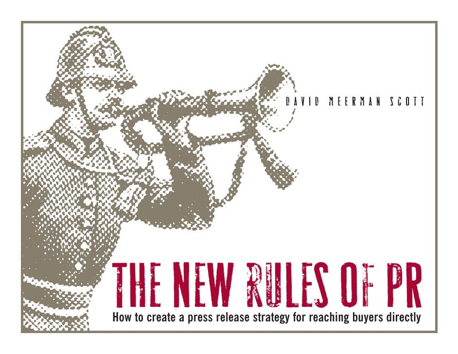 DAVID MEERMAN SCOTT     The new rules of PR How to create a press release strategy for reaching buyers directly