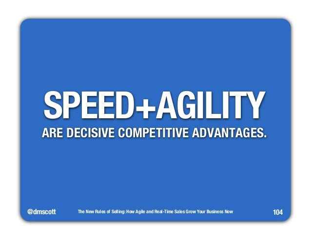 @dmscott  The New Rules of Selling: How Agile and Real-Time Sales Grow Your Business Now  104  SPEED+AGILITY  ARE DECISIVE...