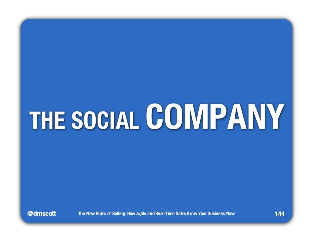 THE SOCIAL COMPANY  @dmscott  The New Rules of Selling: How Agile and Real-Time Sales Grow Your Business Now  144