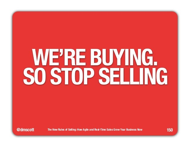 """WE'RE BUYING.""""  SO STOP SELLING  @dmscott  The New Rules of Selling: How Agile and Real-Time Sales Grow Your Business Now ..."""