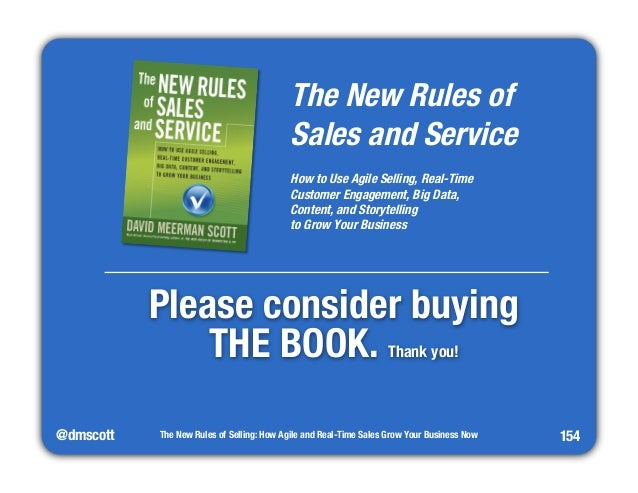 @dmscott  The New Rules of  Sales and Service  How to Use Agile Selling, Real-Time  Customer Engagement, Big Data,  Conten...