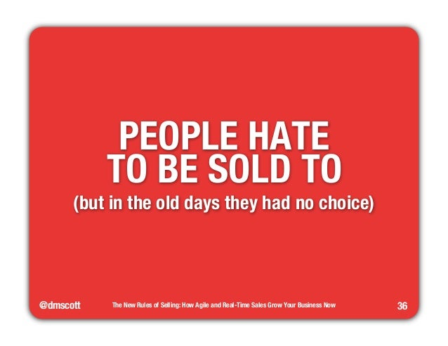 """@dmscott  The New Rules of Selling: How Agile and Real-Time Sales Grow Your Business Now  36  PEOPLE HATE""""  TO BE SOLD TO ..."""