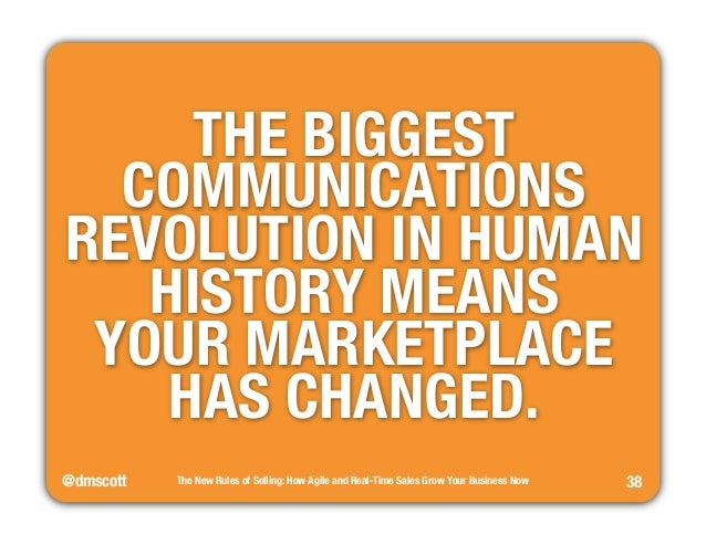 """THE BIGGEST  COMMUNICATIONS  REVOLUTION IN HUMAN""""  HISTORY MEANS  YOUR MARKETPLACE""""  @dmscott  The New Rules of Selling: H..."""