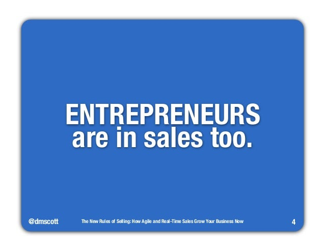 @dmscott  The New Rules of Selling: How Agile and Real-Time Sales Grow Your Business Now  4  ENTREPRENEURS  are in sales t...