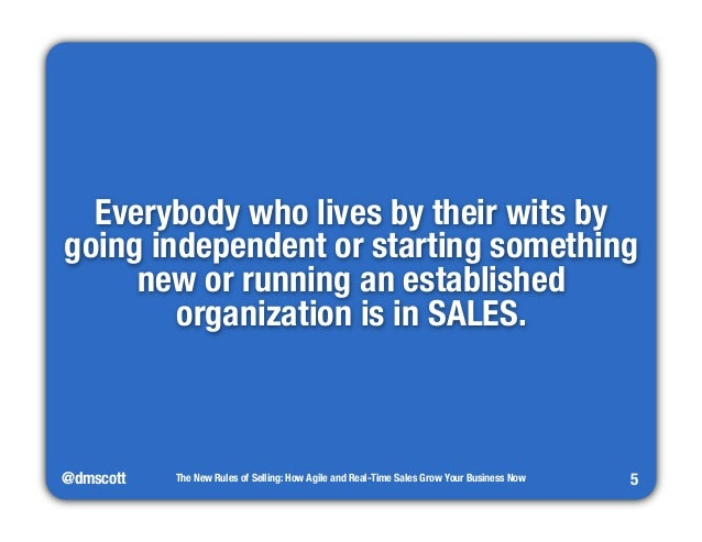 Everybody who lives by their wits by  going independent or starting something  @dmscott  The New Rules of Selling: How Agi...