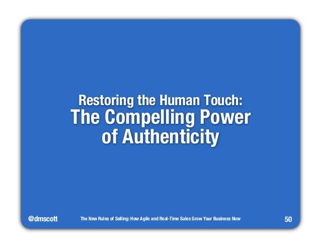 @dmscott  The New Rules of Selling: How Agile and Real-Time Sales Grow Your Business Now  50  Restoring the Human Touch:  ...