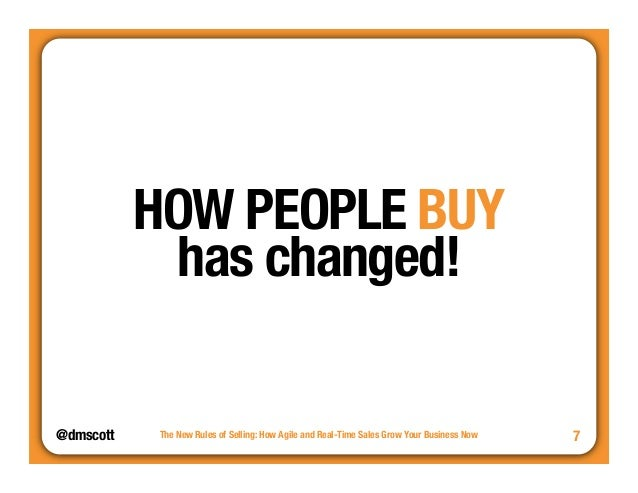 @dmscott  The New Rules of Selling: How Agile and Real-Time Sales Grow Your Business Now  7  HOW PEOPLE BUY  has changed!