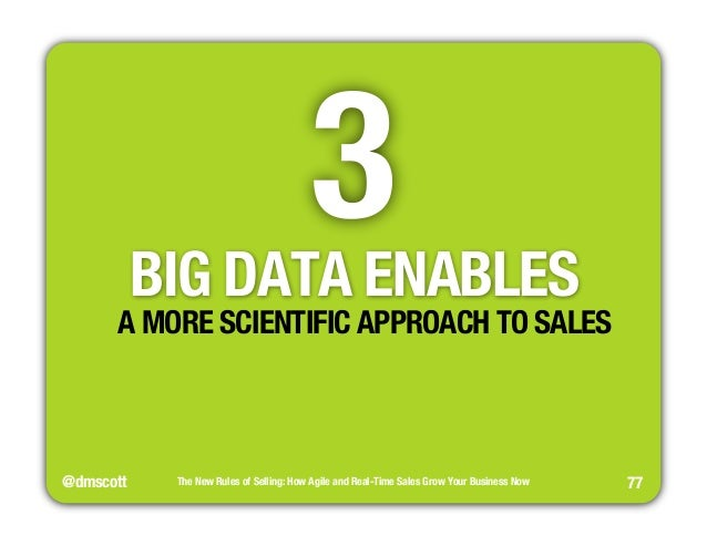@dmscott  3  The New Rules of Selling: How Agile and Real-Time Sales Grow Your Business Now  77  BIG DATA ENABLES  A MORE ...