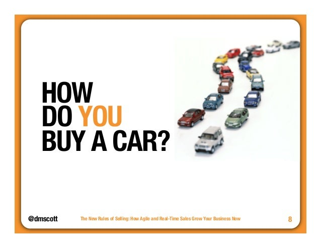 """@dmscott  The New Rules of Selling: How Agile and Real-Time Sales Grow Your Business Now  8  HOW""""  DO YOU""""  BUY A CAR?"""