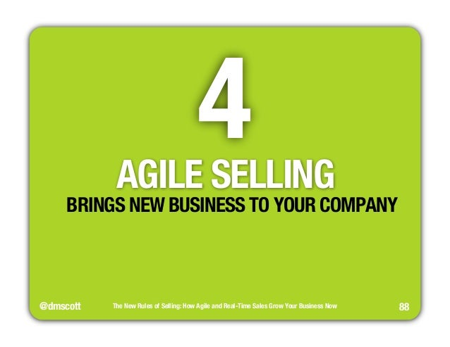 @dmscott  4  The New Rules of Selling: How Agile and Real-Time Sales Grow Your Business Now  88  AGILE SELLING  BRINGS NEW...
