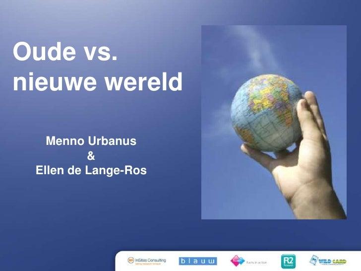 Oude vs. nieuwewereld<br />Menno Urbanus& Ellen de Lange-Ros<br />