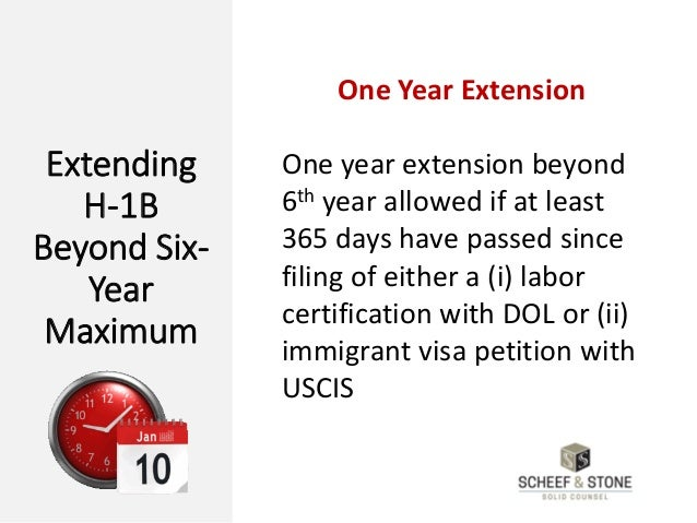 Extending H-1B Beyond Six- Year Maximum One Year Extension One year extension beyond 6th year allowed if at least 365 days...