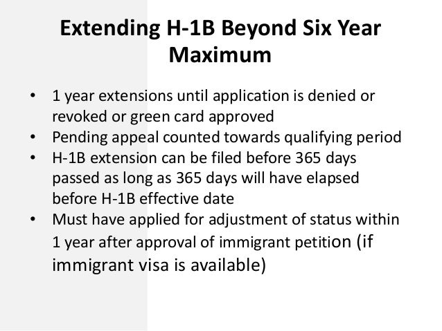 Extending H-1B Beyond Six Year Maximum • 1 year extensions until application is denied or revoked or green card approved •...