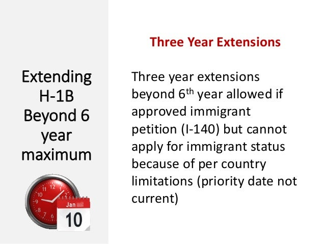 Extending H-1B Beyond 6 year maximum Three Year Extensions Three year extensions beyond 6th year allowed if approved immig...