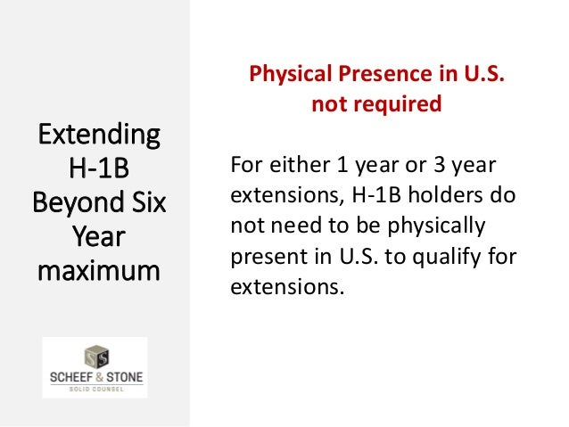 Extending H-1B Beyond Six Year maximum Physical Presence in U.S. not required For either 1 year or 3 year extensions, H-1B...