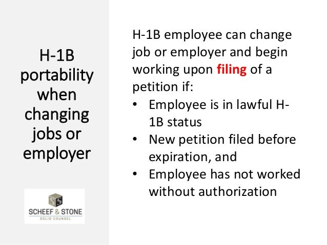 H-1B portability when changing jobs or employer H-1B employee can change job or employer and begin working upon filing of ...