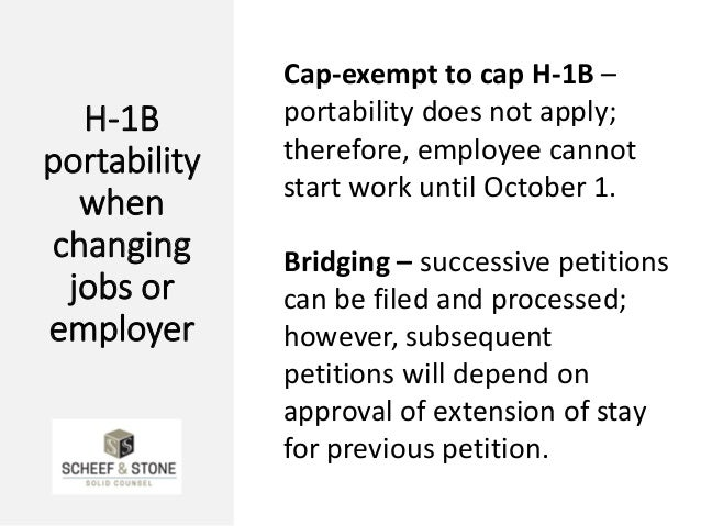 H-1B portability when changing jobs or employer Cap-exempt to cap H-1B – portability does not apply; therefore, employee c...