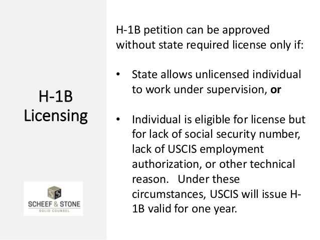 H-1B Licensing H-1B petition can be approved without state required license only if: • State allows unlicensed individual ...