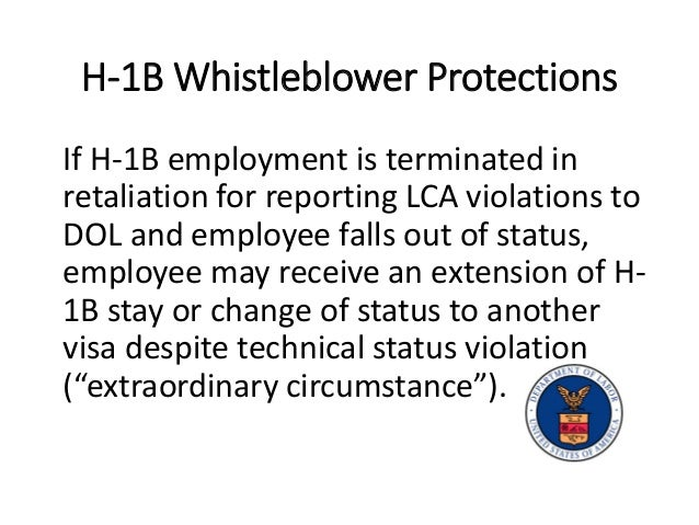 H-1B Whistleblower Protections If H-1B employment is terminated in retaliation for reporting LCA violations to DOL and emp...