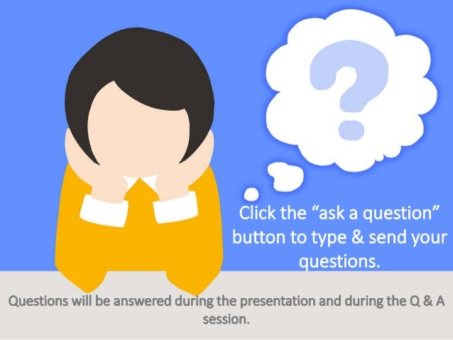 """Click the """"ask a question"""" button to type & send your questions. Questions will be answered during the presentation and du..."""