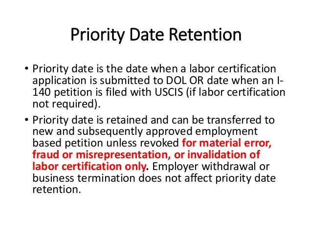Priority Date Retention • Priority date is the date when a labor certification application is submitted to DOL OR date whe...