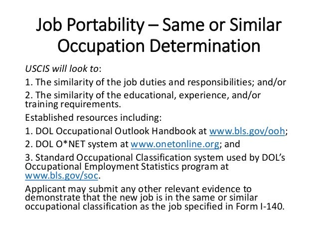 Job Portability – Same or Similar Occupation Determination USCIS will look to: 1. The similarity of the job duties and res...