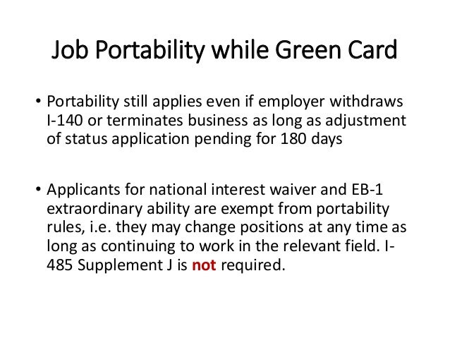 Job Portability while Green Card • Portability still applies even if employer withdraws I-140 or terminates business as lo...