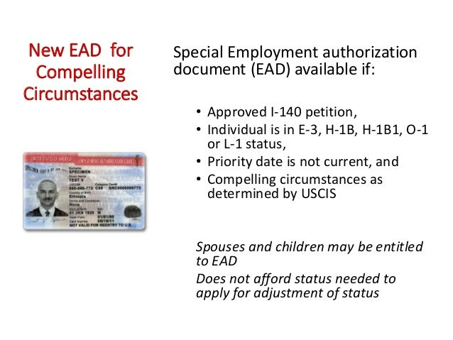 New EAD for Compelling Circumstances Special Employment authorization document (EAD) available if: • Approved I-140 petiti...