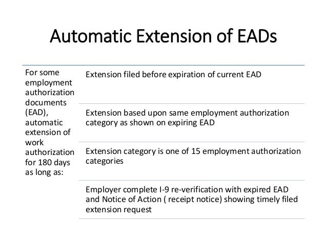 Automatic Extension of EADs For some employment authorization documents (EAD), automatic extension of work authorization f...