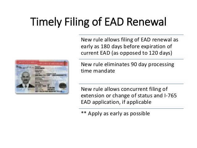 Timely Filing of EAD Renewal New rule allows filing of EAD renewal as early as 180 days before expiration of current EAD (...
