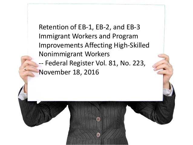 Retention of EB-1, EB-2, and EB-3 Immigrant Workers and Program Improvements Affecting High-Skilled Nonimmigrant Workers -...