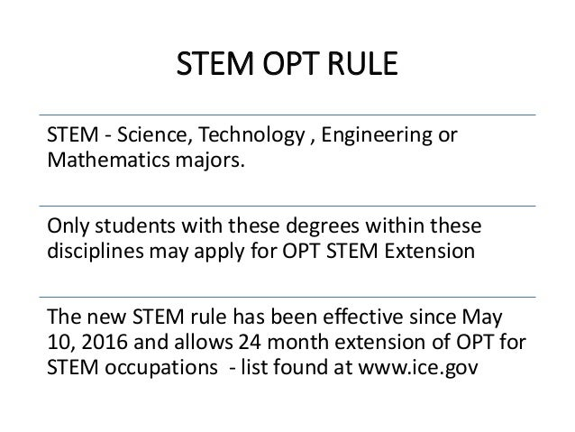 STEM OPT RULE STEM - Science, Technology , Engineering or Mathematics majors. Only students with these degrees within thes...
