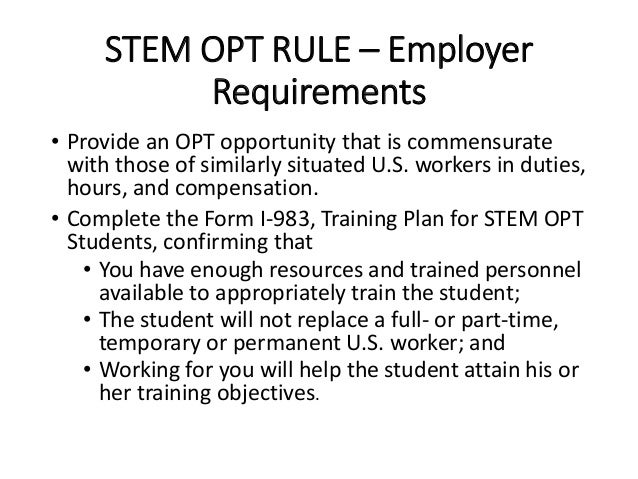 STEM OPT RULE – Employer Requirements • Provide an OPT opportunity that is commensurate with those of similarly situated U...