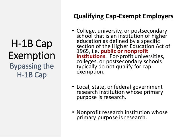 H-1B Cap Exemption Bypassing the H-1B Cap Qualifying Cap-Exempt Employers • College, university, or postsecondary school t...