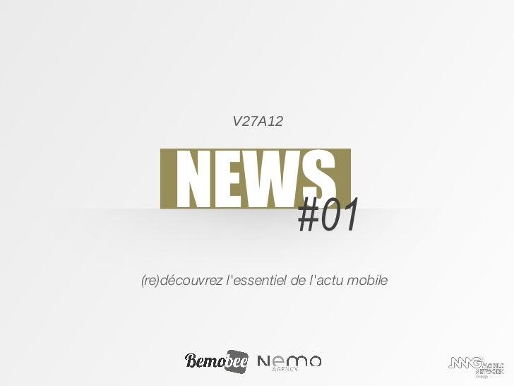 V27A12     NEWS        #01(re)découvrez lessentiel de lactu mobile