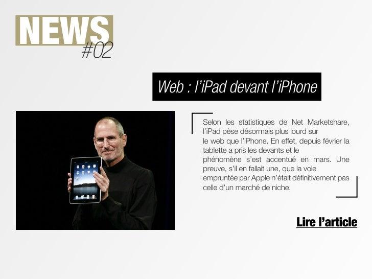 NEWS   #02         Web : l'iPad devant l'iPhone                 Selon les statistiques de Net Marketshare,                ...