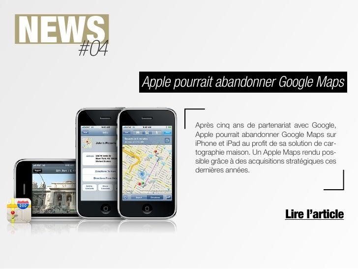NEWS   #04         Apple pourrait abandonner Google Maps                  Après cinq ans de partenariat avec Google,      ...
