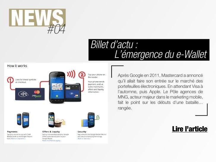 NEWS   #04         Billet d'actu :                 L'émergence du e-Wallet                Après Google en 2011, Mastercard...