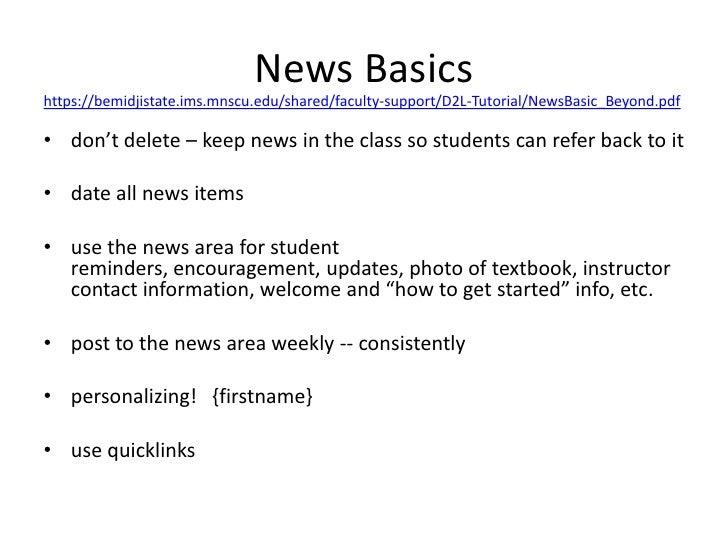 News Basics<br />https://bemidjistate.ims.mnscu.edu/shared/faculty-support/D2L-Tutorial/NewsBasic_Beyond.pdf<br />don't de...